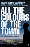 All the Colours of the Town (Conway Trilogy Book 1) by Liam McIlvanney