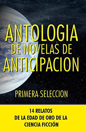 Antologia de Novelas de Anticipacion I: Primera seleccion: Volume 1 (Antologia de Novelas de Anticipacin)