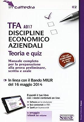 TFA A017 discipline economico aziendali. Teoria e quiz. Manuale completo per la preparazione alla prova preliminare, scritta e orale. Con software di simulazione