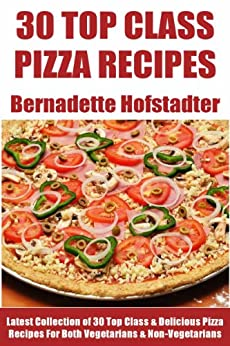 Latest Collection of 30 Top Class, Delicious, Most-Wanted And Easy Pizza Recipes For Both Vegetarians And Non-Vegetarians (English Edition) par [Hofstadter, Bernadette]