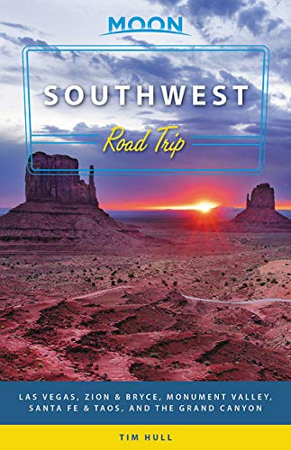 Moon Southwest Road Trip: Las Vegas, Zion & Bryce, Monument Valley, Santa Fe & Taos, and the Grand Canyon (Travel Guide)