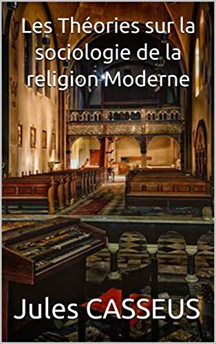 Couverture du livre Les Théories sur la sociologie  de la religion Moderne