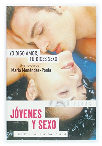 Yo digo amor tu dices sexo/I Say Love, You Say Sex: Jovenes y sexo/Juveniles and Sex par MARIA MENENDEZ-PORTE CRUZAT