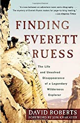 Finding Everett Ruess: The Life and Unsolved Disappearance of a Legendary Wilderness Explorer by David Roberts (2012-06-26)