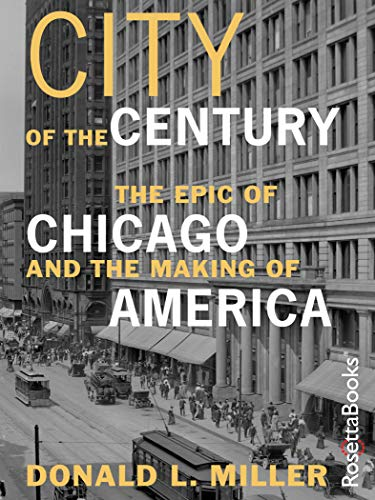 City of the Century: The Epic of Chicago and the Making of America (English Edition)