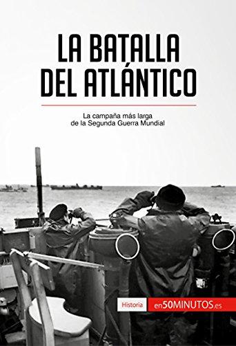 La batalla del Atlántico: La campaña más larga de la Segunda ...