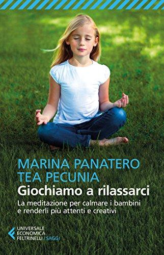 Giochiamo a rilassarci: La meditazione per calmare i bambini e renderli più attenti e creativi