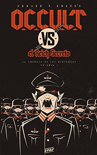 OCCULT vs. el Reich Secreto (Vol. I): La amenaza de los Blütkorps por Edward T. Knack