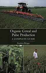 [Organic Cereal and Pulse Production: A Complete Guide] (By: Stephen Briggs) [published: March, 2008]