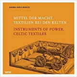 Mittel der Macht. Textilien der Kelten: Instruments of Power. Celtic Textiles - Johanna Banck-Burgess
