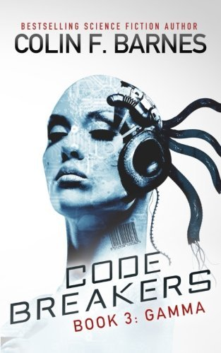 Code Breakers: Gamma (Volume 3) by Colin F. Barnes (2014-09-02)