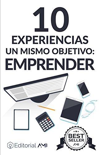 10 Experiencias un Solo Objetivo: Emprender (EMPRENDEDORES AMI)