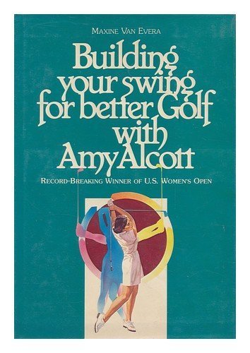 Building your swing for better Golf with Amy Alcott 1st edition by Evera, Maxine Van (1981) Hardcover