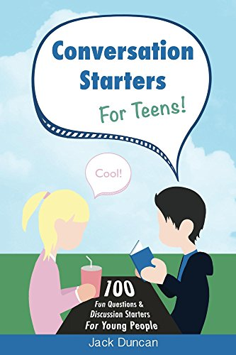 Conversation Starters For Teens: 100 Fun Questions & Discussion Starters For Young People