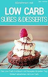 Abnehmen mit Low Carb - Low Carb Süßes und Desserts: Das Kochbuch mit Rezepten für jeden Tag - einfach abnehmen mit Low Carb - 40 Rezepte für Nachtisch, Süßes & Desserts