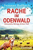 Rache im Odenwald: Alexandra Königs neuer Fall (Alexandra König ermittelt, Band 3)