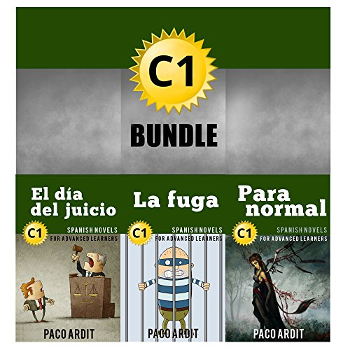 Spanish Novels: Advanced Learner's Bundle C1 - Three Spanish Stories for the Advanced in a Single Book (Learn Spanish Boxset #5) (Spanish Edition) -