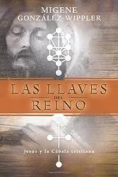 Las Llaves Del Reino / Keys to the Kingdom: Jesus Y La Cabala Cristiana / Jesus & the Mystic Kabbalah