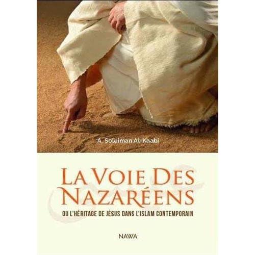 VOIE DES NAZAREENS (LA) : Ou l'héritage de Jésus dans l'Islam contemporain