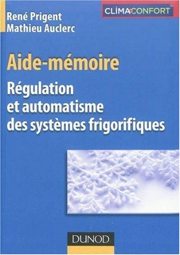Régulation et automatisme des systèmes frigorifiques : Aide-mémoire par René Prigent, Mathieu Auclerc