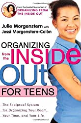 Organizing from the Inside Out for Teens: The Foolproof System for Organizing Your Room, Your Time, and Your Life by Julie Morgenstern (2002-09-01)