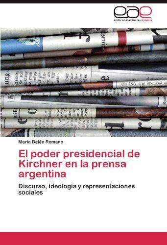 El poder presidencial de Kirchner en la prensa argentina por Romano María Belén