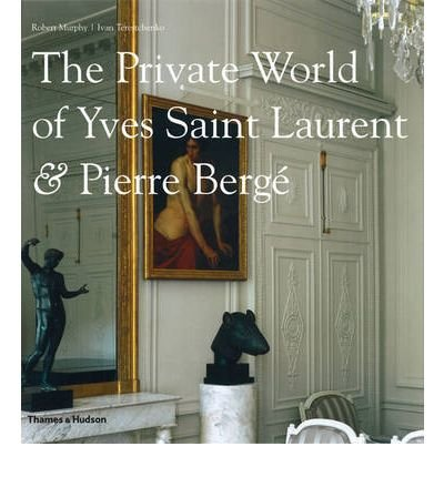 [(The Private World of Yves Saint Laurent and Pierre Berge )] [Author: Robert Murphy] [Feb-2009]