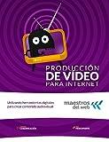 Curso de Producción de Vídeo para Internet (Guias Maestros del web)