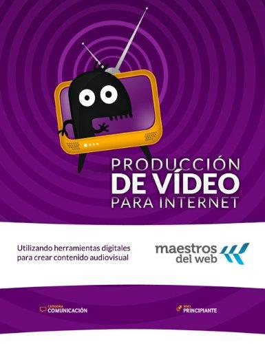 Curso de Producción de Vídeo para Internet (Guias Maestros del web) (Spanish Edition)
