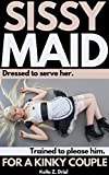 Sissy Maid: For a Kinky Couple: Dressed to serve her. Trained to please him. (English Edition)