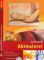 Aktmalerei. Acryl-Malkurs 04. Aufbaukurs mit DVD