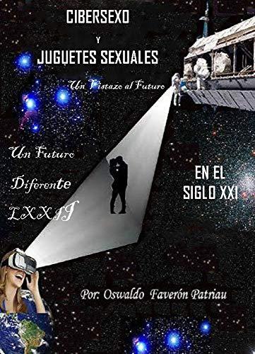 Cibersexo y Juguetes Sexuales en el Siglo XXI (Un Futuro Diferente nº 72) por Oswaldo Enrique Faverón Patriau