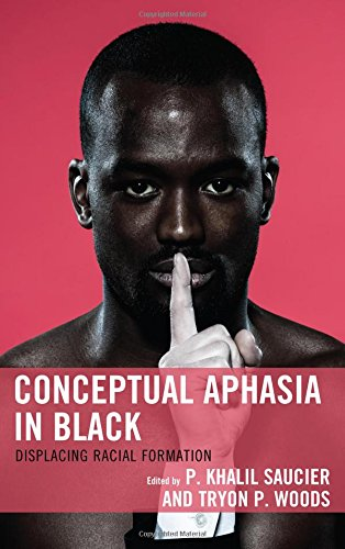 Conceptual Aphasia in Black: Displacing Racial Formation (Critical Africana Studies)