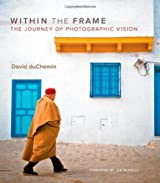 Within the Frame: The Journey of Photographic Vision (Voices That Matter) by David DuChemin (2009-05-01)