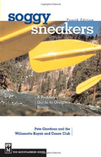 Soggy Sneakers: A Paddler's Guide to Oregon Rivers by Willamette Kayak and Canoe Club (2004) Paperback