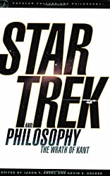 Star Trek and Philosophy: The Wrath of Kant (Popular Culture and Philosophy)