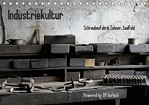 Industriekultur, Schraubenfabrik Zehner, Saalfeld (Tischkalender 2019 DIN A5 quer): Eindrücke einer Schraubenmanufaktur aus den Anfängen des 19. ... (Monatskalender, 14 Seiten ) (CALVENDO Kunst) -