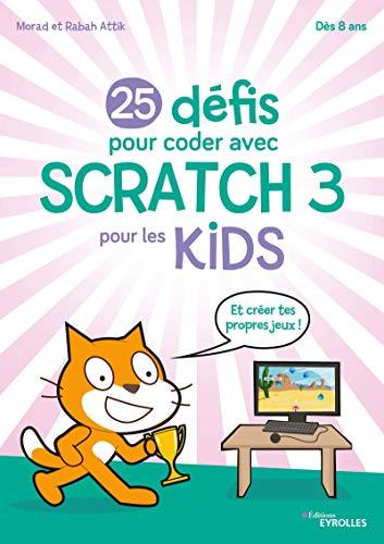 25 défis pour coder avec Scratch 3 pour les kids par Morad Attik,Rabah Attik