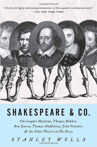 Shakespeare & Co.: Christopher Marlowe, Thomas Dekker, Ben Jonson, Thomas Middleton, John Fletcher and the Other Players in His Story by Stanley Wells (2008-03-18)
