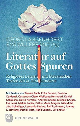 Literatur auf Gottes Spuren: Religiöses Lernen mit literarischen Texten des 21. Jahrhunderts
