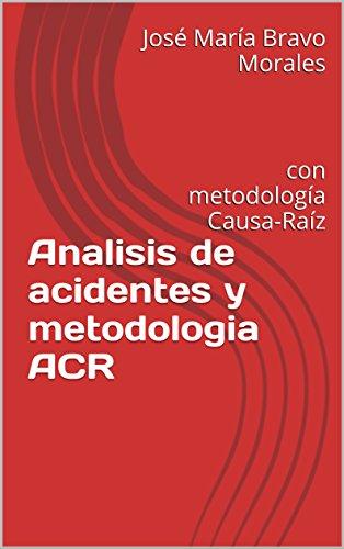 Analisis de acidentes y metodologia ACR: con metodología Causa-Raíz (Libros sobre Seguridad Industrial nº 1)