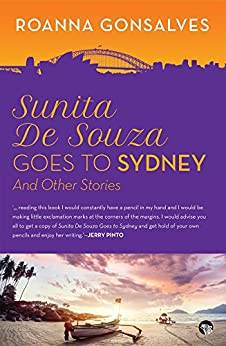 Sunita De Souza Goes to Sydney: And Other Stories by [Gonsalves, Roanna]