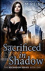Sacrificed in Shadow: An Urban Fantasy Mystery (The Ascension Series) (Volume 1) by S M Reine (2013-07-26)