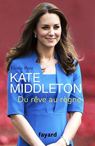 Kate Middleton: Du rêve au règne