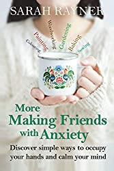 More Making Friends with Anxiety: Discover simple ways to occupy your hands and calm your mind: Volume 2