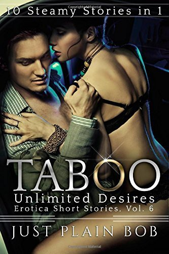 Taboo Unlimited Desires: 10 Steamy Stories in 1 (Erotica Short Stories, Vol. 6) by Plain Bob, Just (2015) Paperback
