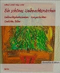 Ein schönes Weihnachtsmärchen: Weihnachtsphantasiereisen,- Kurzgeschichten- Gedichte, Bilder