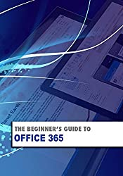 The Beginner's Guide to OFFICE 365 (Beginner's Guides) (English Edition)