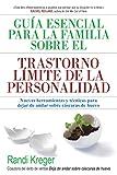 Guía esencial para la familia sobre el trastorno límite de la personalidad: Nuevas herramientas y técnicas para dejar de andar sobre cáscaras de huevo