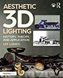 Aesthetic 3D Lighting: History, Theory, and Application (English Edition)